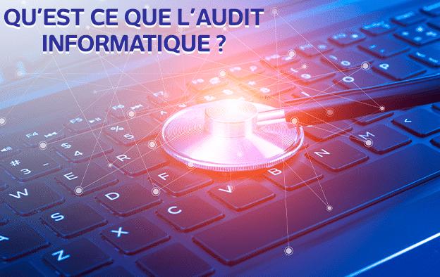 Qu'est ce que l'audit informatique ?